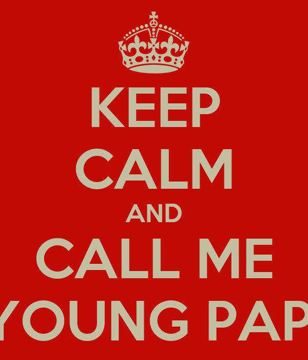 KEEP CALM AND CALL ME YOUNG PAPI