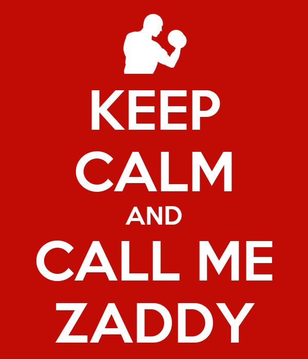 KEEP CALM AND CALL ME ZADDY