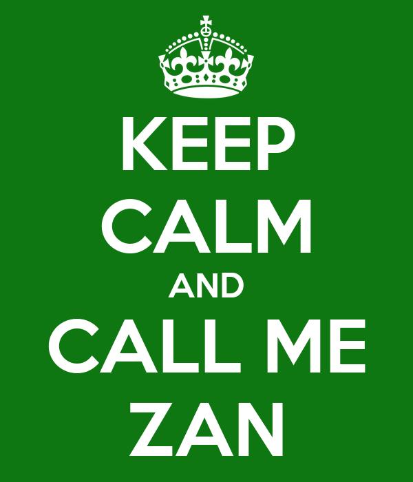 KEEP CALM AND CALL ME ZAN