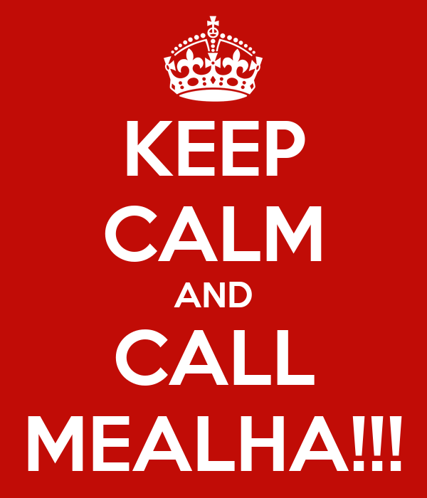 KEEP CALM AND CALL MEALHA!!!