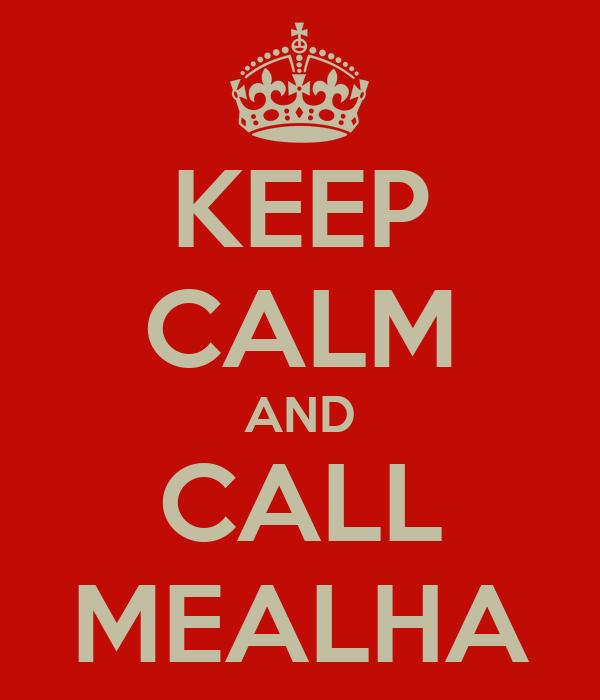 KEEP CALM AND CALL MEALHA