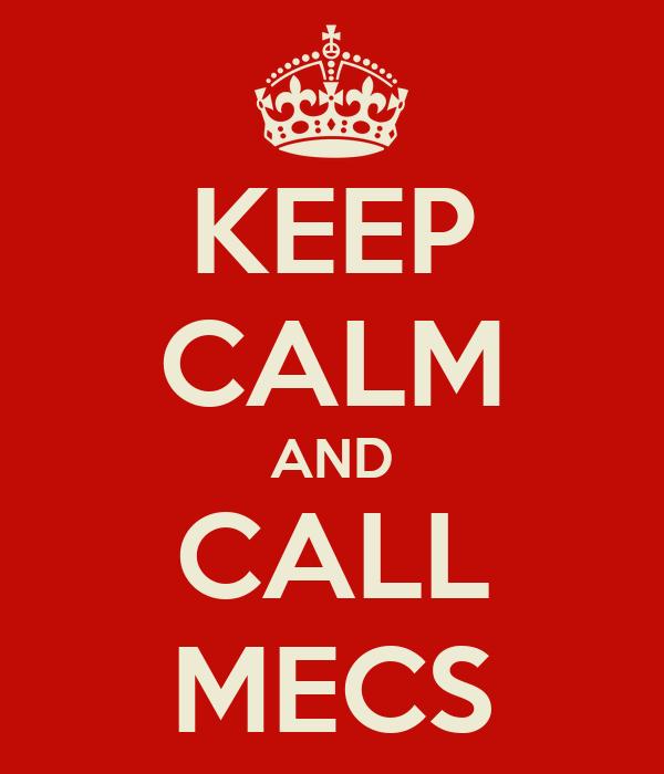 KEEP CALM AND CALL MECS