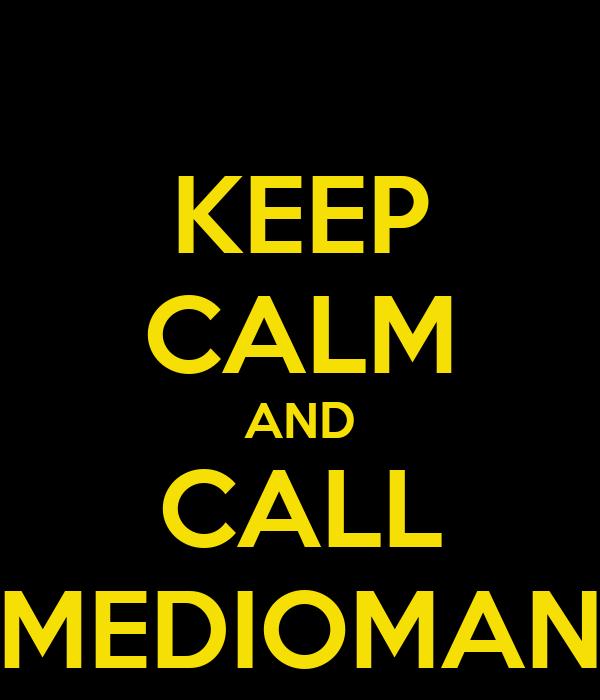KEEP CALM AND CALL MEDIOMAN