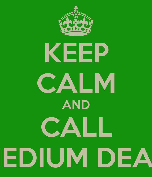 KEEP CALM AND CALL MEDIUM DEAN