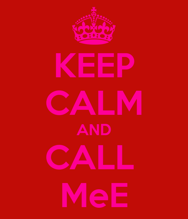 KEEP CALM AND CALL  MeE