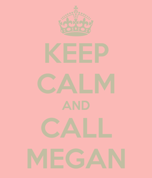 KEEP CALM AND CALL MEGAN