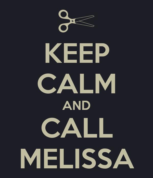 KEEP CALM AND CALL MELISSA