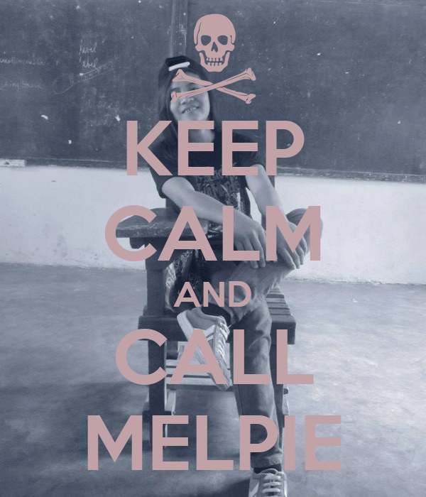 KEEP CALM AND CALL MELPIE