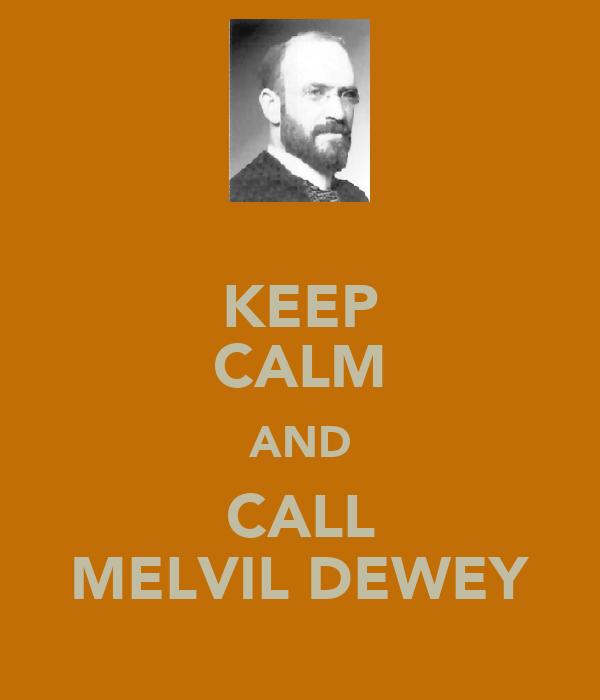 KEEP CALM AND CALL MELVIL DEWEY