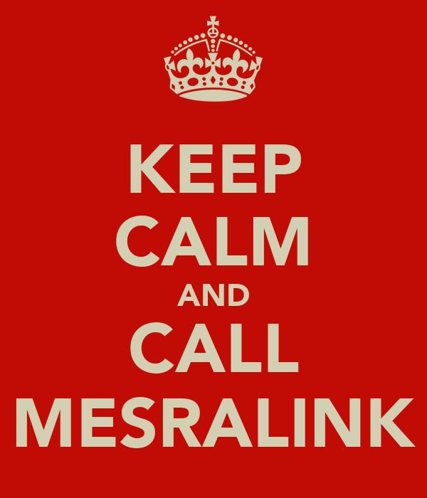KEEP CALM AND CALL MESRALINK
