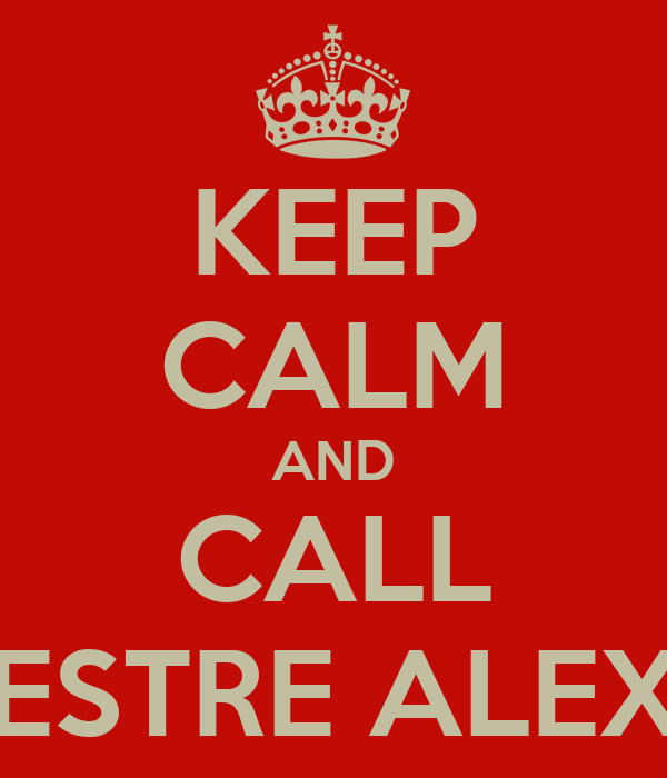 KEEP CALM AND CALL MESTRE ALEXIS