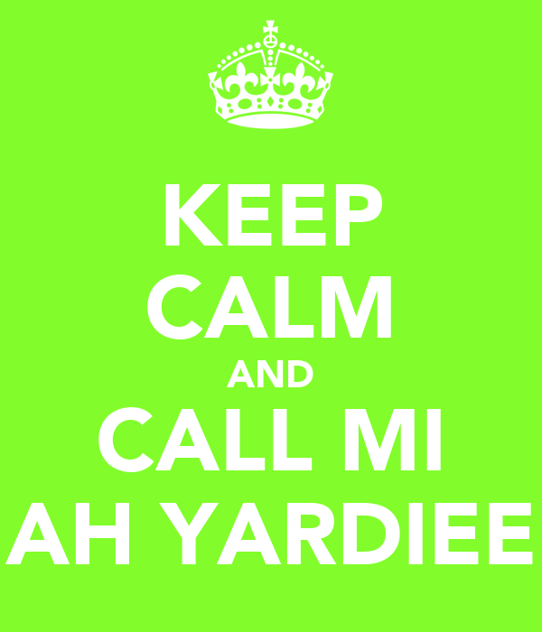KEEP CALM AND CALL MI AH YARDIEE