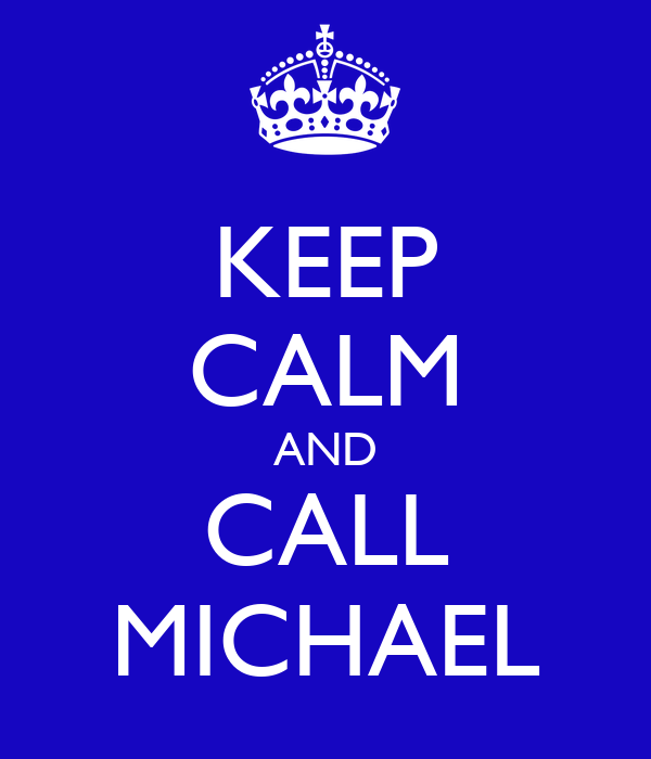 KEEP CALM AND CALL MICHAEL