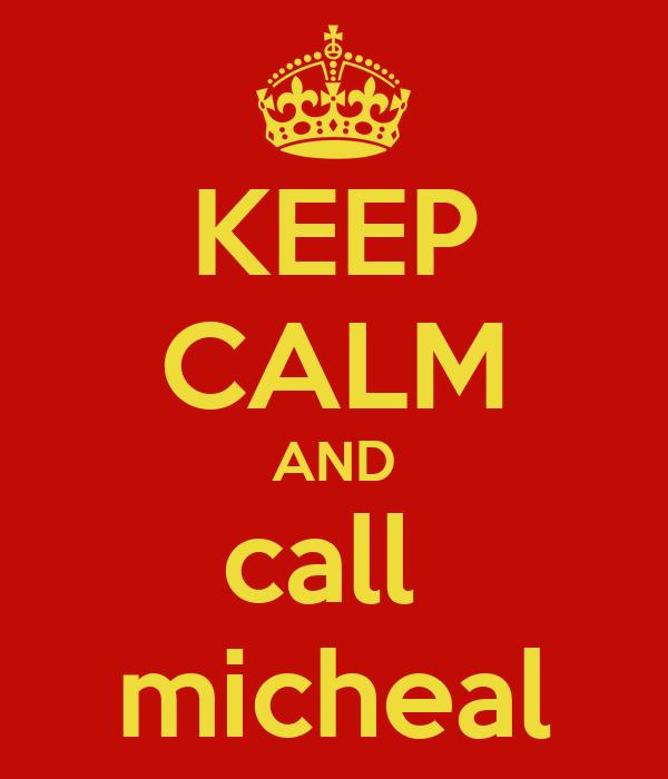 KEEP CALM AND call  micheal