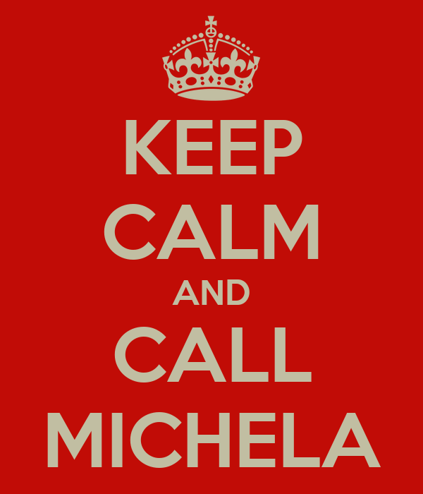 KEEP CALM AND CALL MICHELA