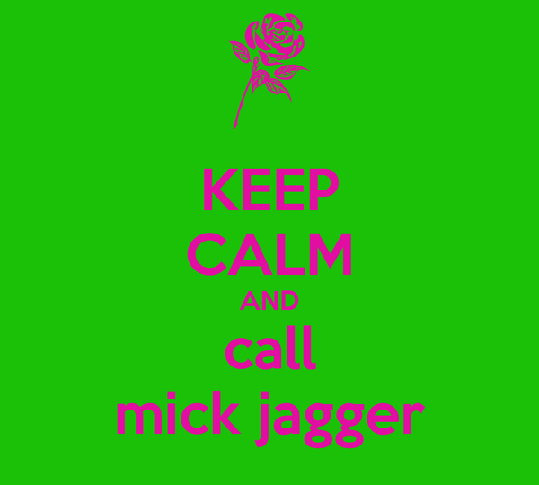 KEEP CALM AND call mick jagger