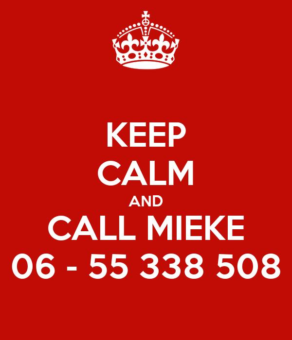 KEEP CALM AND CALL MIEKE 06 - 55 338 508