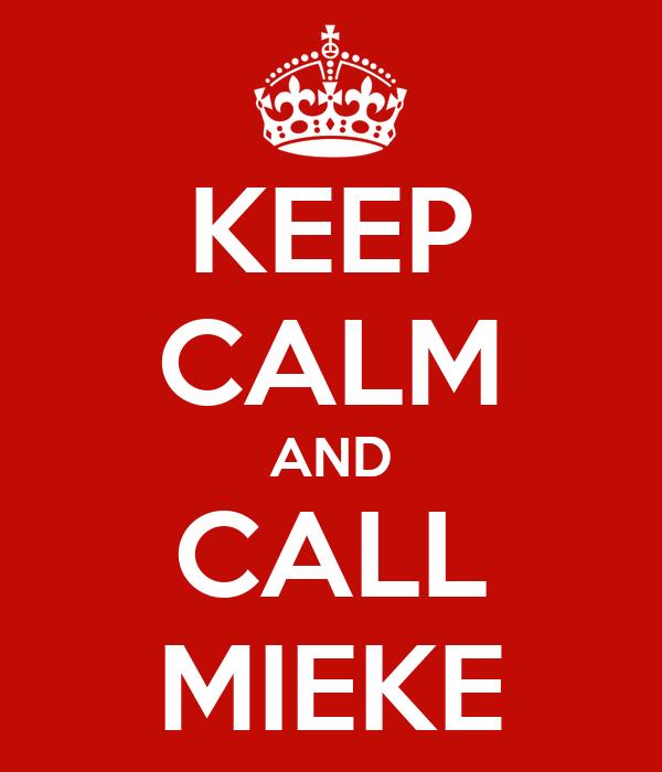 KEEP CALM AND CALL MIEKE