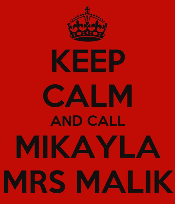 KEEP CALM AND CALL MIKAYLA MRS MALIK