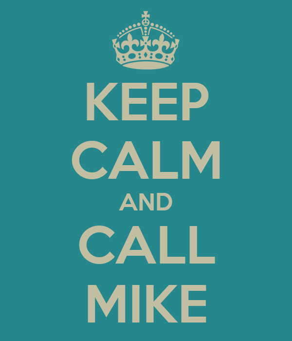 KEEP CALM AND CALL MIKE