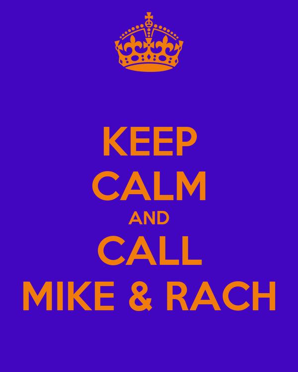 KEEP CALM AND CALL MIKE & RACH