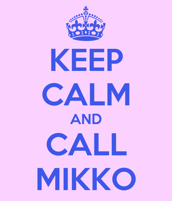 KEEP CALM AND CALL MIKKO