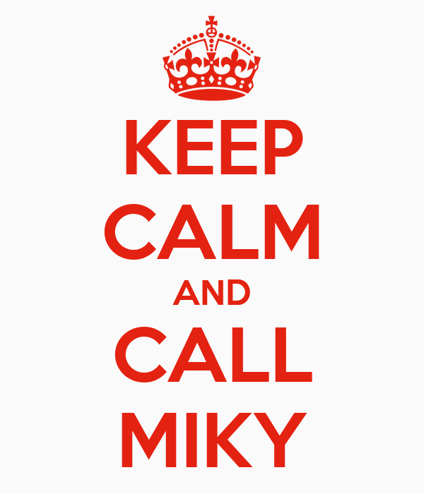 KEEP CALM AND CALL MIKY
