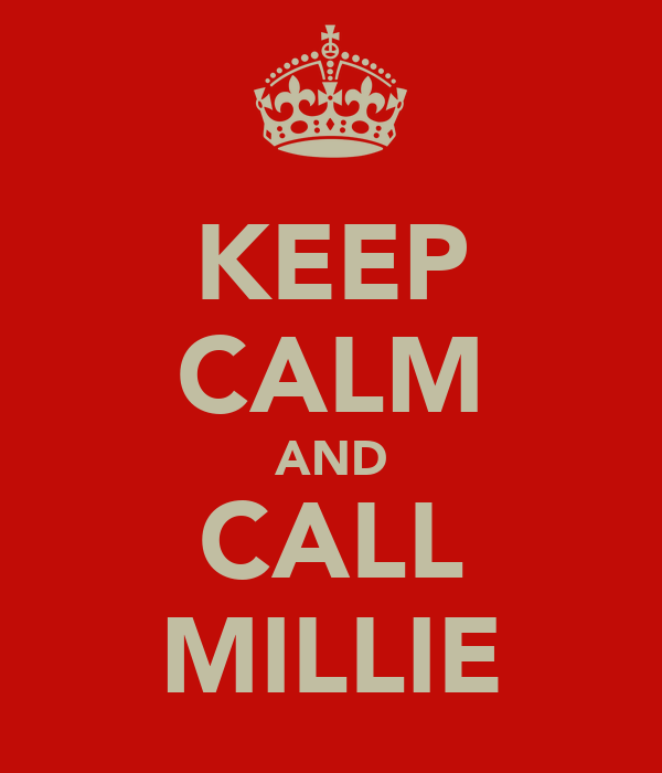 KEEP CALM AND CALL MILLIE