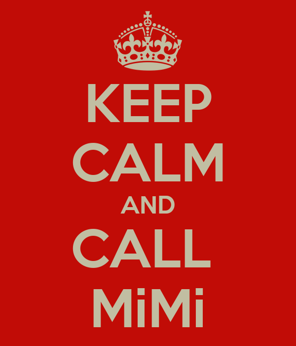 KEEP CALM AND CALL  MiMi