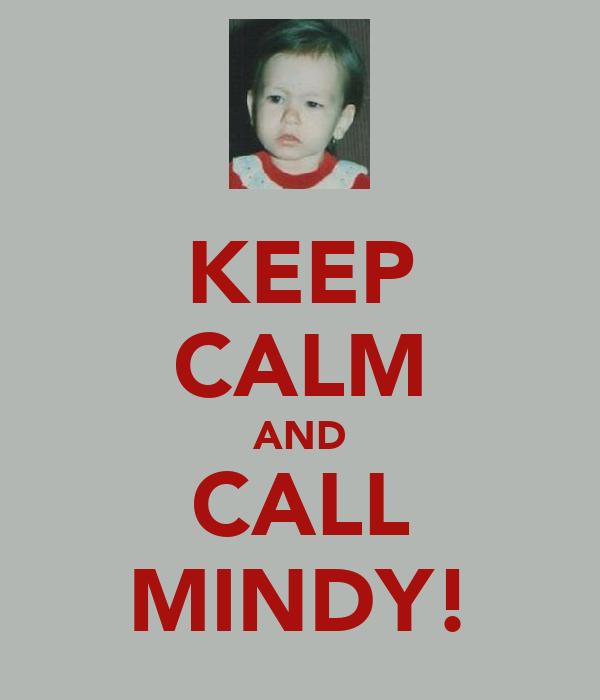 KEEP CALM AND CALL MINDY!