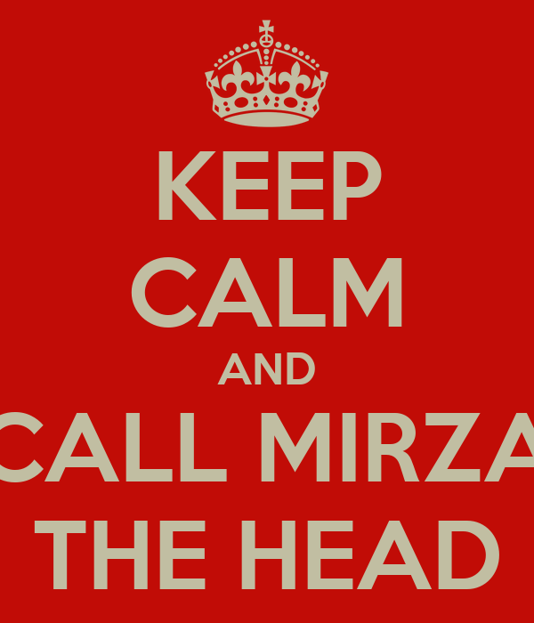 KEEP CALM AND CALL MIRZA THE HEAD