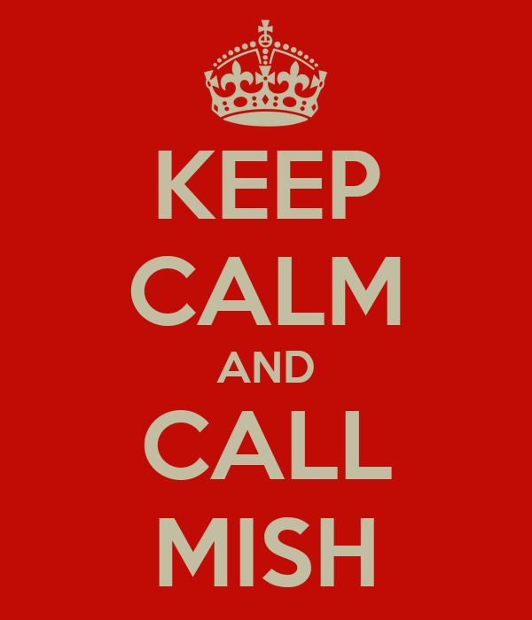 KEEP CALM AND CALL MISH