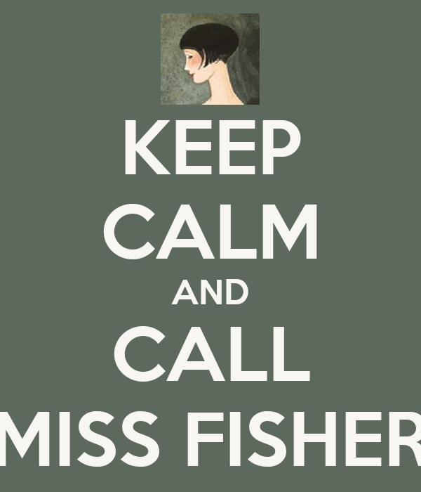 KEEP CALM AND CALL MISS FISHER