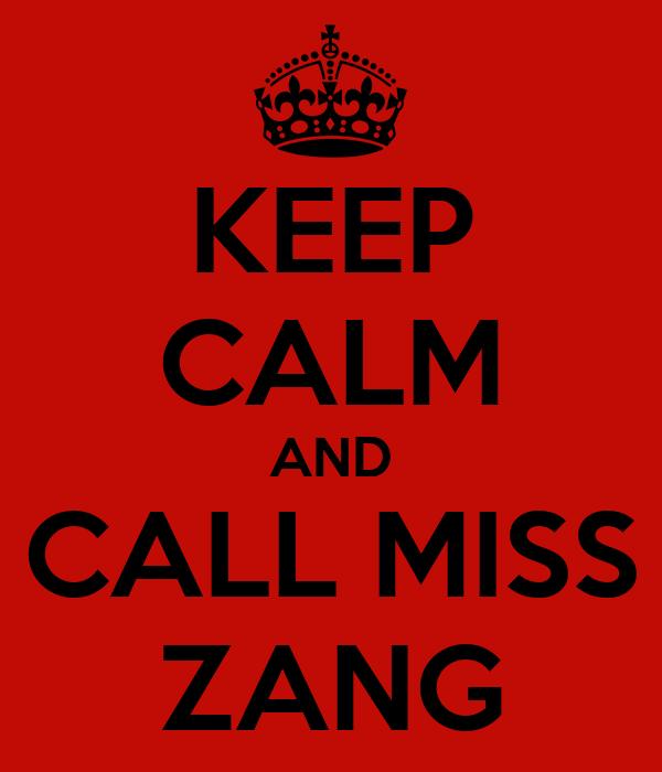KEEP CALM AND CALL MISS ZANG