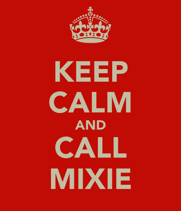 KEEP CALM AND CALL MIXIE