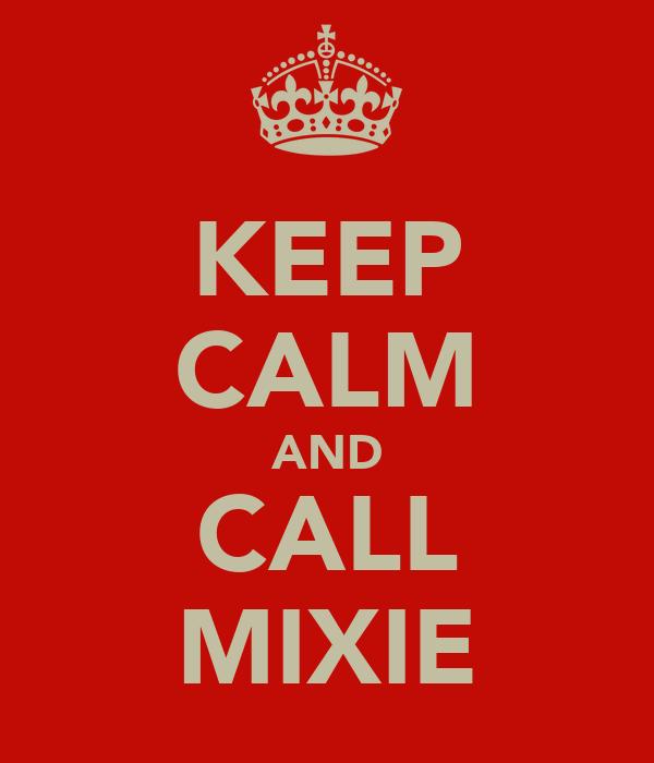 KEEP CALM AND CALL MIXIE
