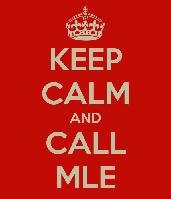 KEEP CALM AND CALL MLE