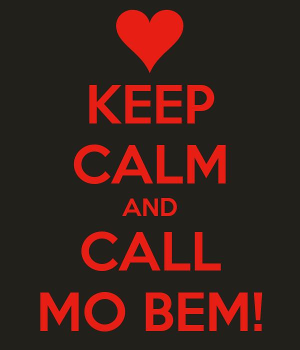 KEEP CALM AND CALL MO BEM!