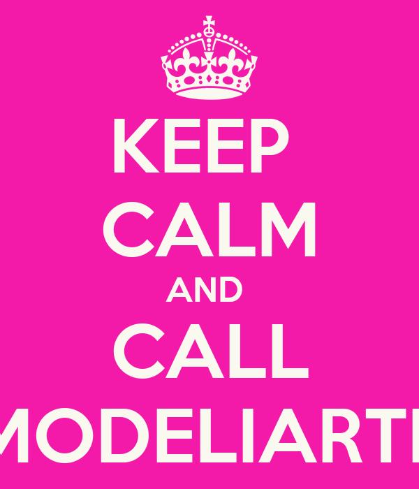 KEEP  CALM AND  CALL MODELIARTE