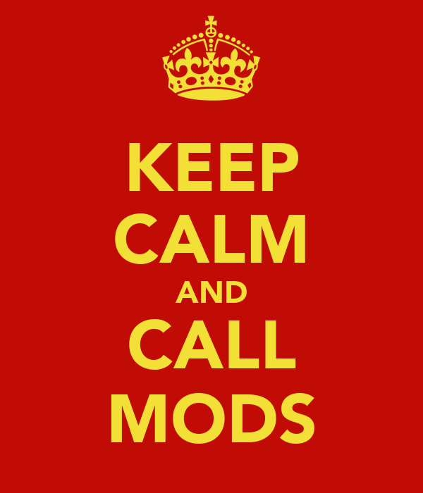 KEEP CALM AND CALL MODS