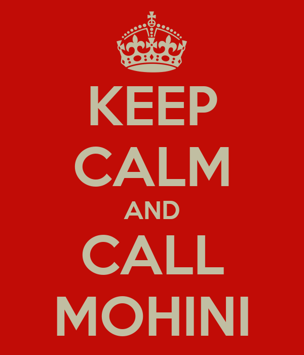 KEEP CALM AND CALL MOHINI