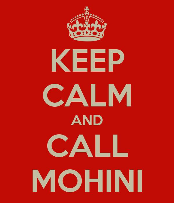KEEP CALM AND CALL MOHINI