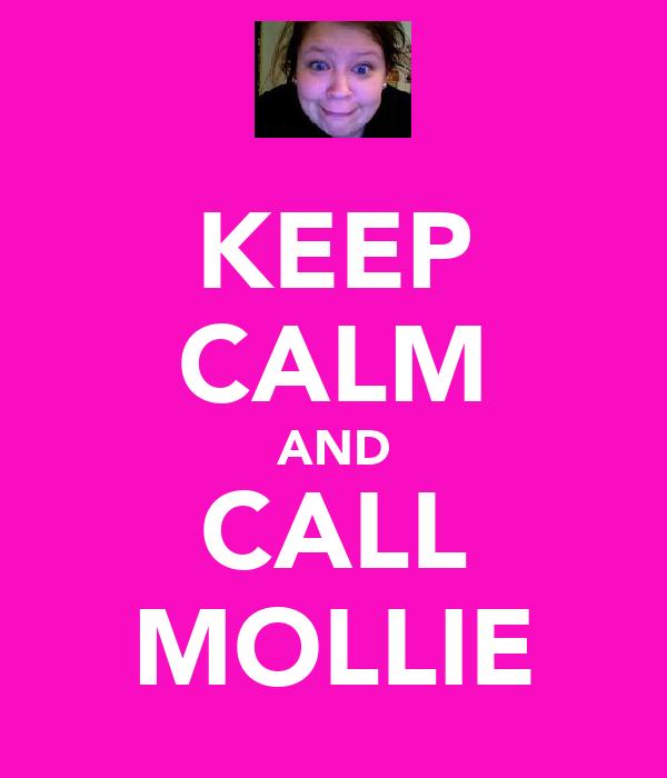 KEEP CALM AND CALL MOLLIE