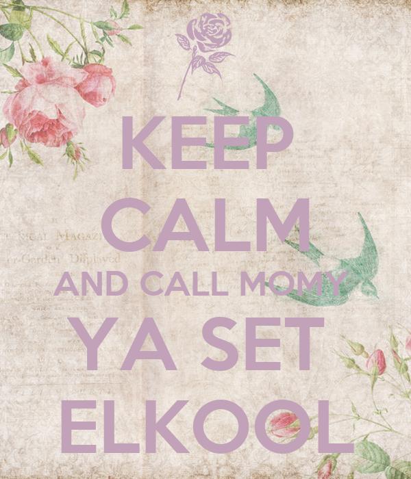 KEEP CALM AND CALL MOMY  YA SET  ELKOOL