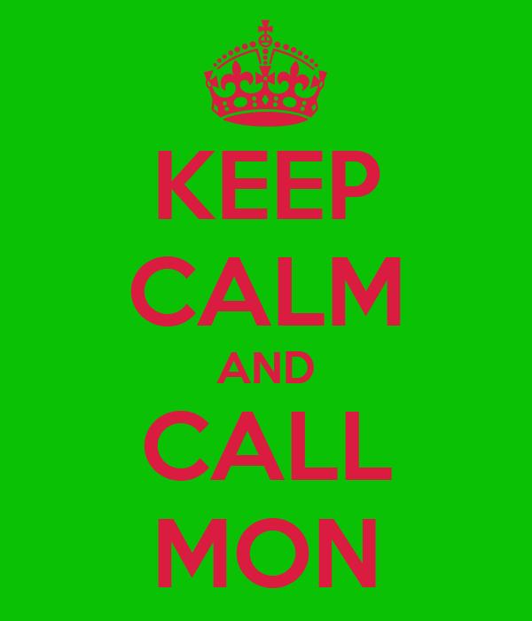 KEEP CALM AND CALL MON