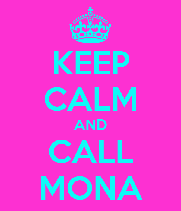 KEEP CALM AND CALL MONA