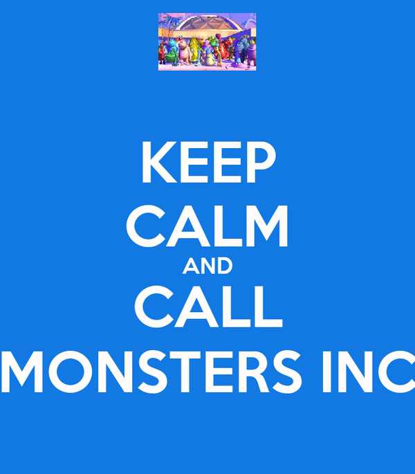 KEEP CALM AND CALL MONSTERS INC