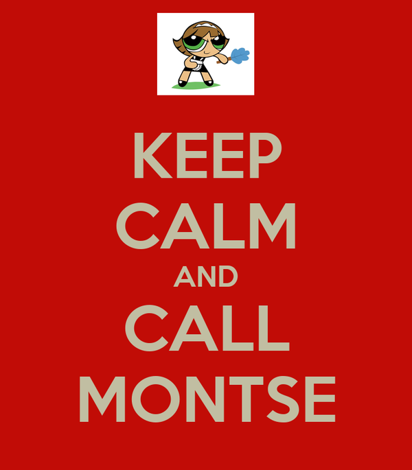 KEEP CALM AND CALL MONTSE