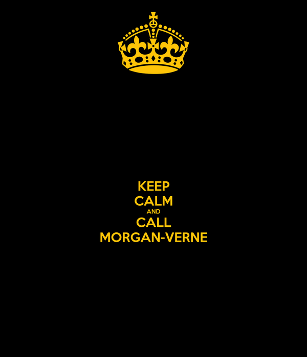 KEEP CALM AND CALL MORGAN-VERNE