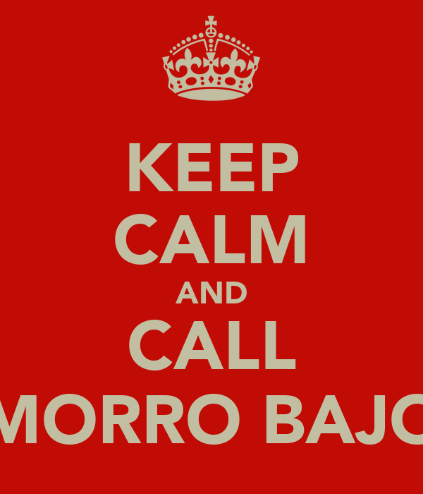 KEEP CALM AND CALL MORRO BAJO